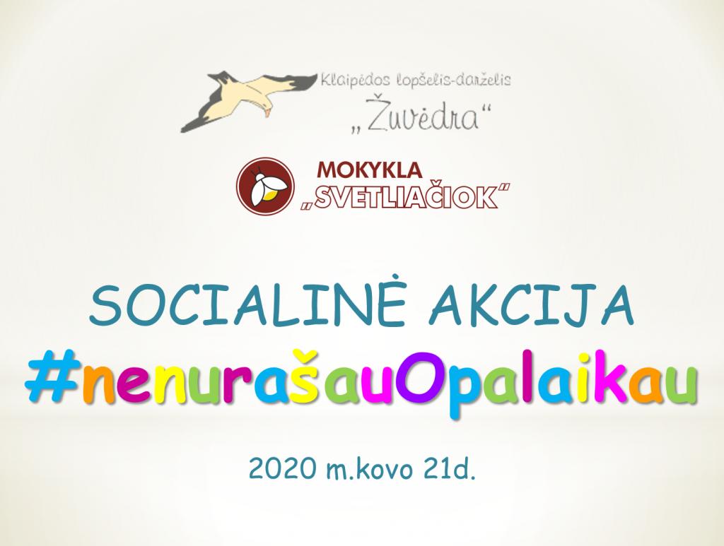SOCIALINĖ AKCIJA #nenurašauOpalaikau
